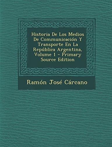 Historia De Los Medios De Communicación Y Transporte En La República Argentina, Volume 1 por Ramón José Cárcano
