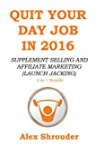QUIT YOUR DAY JOB IN 2016 (2 in 1 Power Bundle): SUPPLEMENT SELLING AND AFFILIATE MARKETING (LAUNCH JACKING) (English Edition)