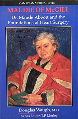 Maudie of McGill: Dr. Maude Abbott and the foundations of heart surgery (Canadian Medical Lives)