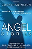 Angel Stories: Firsthand Accounts from Randy Clark, John Paul Jackson, James Goll, and More!