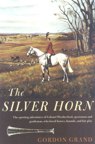 The Silver Horn: And Other Sporting Tales of John Weatherford (Foxhunters Lib Innactive) por Gordon Grand