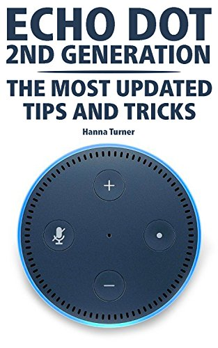 Echo Dot 2nd Generation: The Most Updated Tips and Tricks (2018): (Amazon Echo, Amazon Echo Alexa)