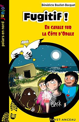 Fugitif !: En cavale sur la Côte d'Opale (Polars en Nord Junior t. 8) par Bénédicte Boullet-Bocquet