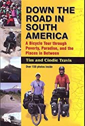Down the Road in South American: A Bicycle Tour Through Poverty, Paradise, and Place in Between