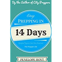 Easy Prepping in 14 Days: Two Weeks to a More Prepared Life (The Prepper Life Book 2) (English Edition)