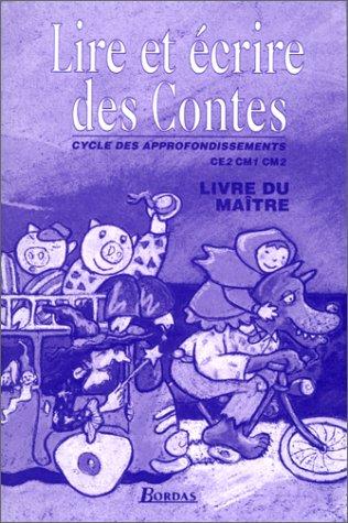 Lire et écrire des contes CE1,CM1,CM2. Livre du maître par Sanz