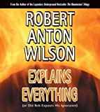 Robert Anton Wilson Explains Everything: Or Old Bob Exposes His Ignorance