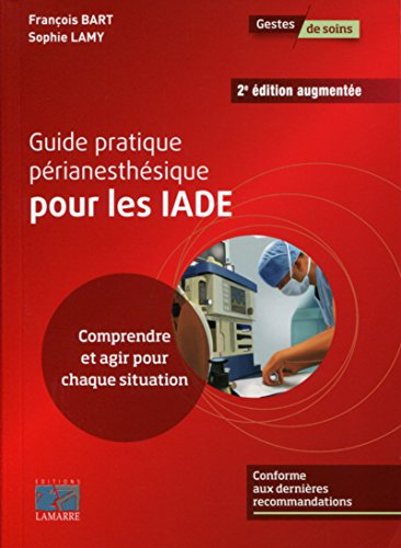 Guide pratique périanesthésique pour les IADE: Comprendre et agir pour chaque situation.