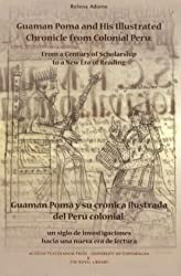 Guaman Poma and His Illustrated Chronicle from Colonial Peru: From a Century of Scholarship to a New Era of Reading