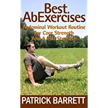 Best Ab Exercises: Abdominal Workout Routine For Core Strength And A Flat Stomach by Patrick Barrett (2012-07-29)