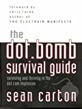 The Dot.Bomb Survival Guide: Surviving (and Thriving) in the Dot.Com Implosion