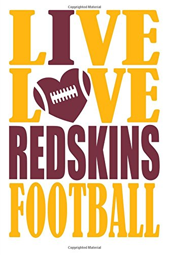 Live Love Redskins Football Journal: A lined notebook for the Washington Redskins fan, 6x9 inches, 200 pages. Live Love Football in gold and I Heart Redskins in burgundy. (Sports Fan Journals) por WriteDrawDesign