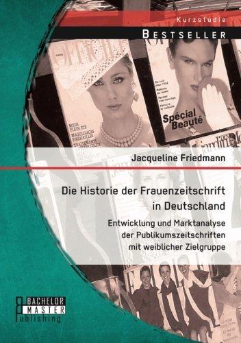 Buchcover Die Historie der Frauenzeitschrift in Deutschland: Entwicklung und Marktanalyse der Publikumszeitschriften mit weiblicher Zielgruppe