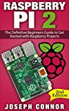Raspberry Pi 2: The Definitive Beginner's Guide to Get Started with Raspberry Projects (English Edition)