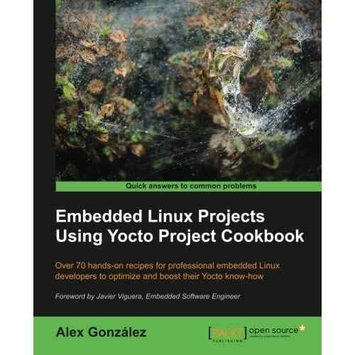 Embedded Linux Projects Using Yocto Project Cookbook by Alex Gonzalez(2015-03-31)