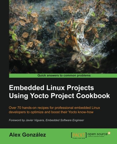Embedded Linux Projects Using Yocto Project Cookbook by Alex González (30-Mar-2015) Paperback