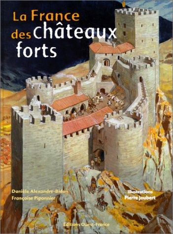 La France des châteaux forts par Danièle Alexandre-Bidon, Françoise Piponnier, Pierre Joubert