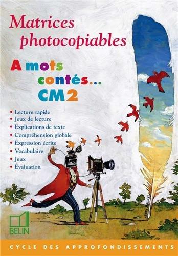 A mots contés - Lecture et expression. Matrices photocopiables CM2