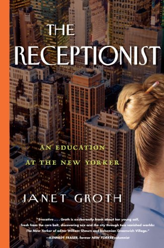 The Receptionist: An Education at The New Yorker by Janet Groth (June 26,2012)