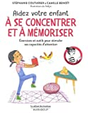 Le cabinet des émotions : Aider votre enfant à se concentrer et à mémoriser: Exercices et outils pour stimuler ses capacités d attention