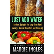 Just Add Water: Recipes Suitable for Long-Term Food Storage, Natural Disasters and Prepping by Maggie Ingles (2013-12-25)
