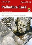 Altenpflege Dossier 02 - Palliative Care: Das Leiden lindern: Am Lebensende Hilfe leisten und Halt geben