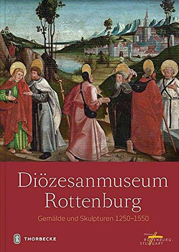 Diözesanmuseum Rottenburg: Gemälde und Skulpturen 1250 - 1550. Bearbeitet von Melanie Prange und Wolfgang Urban