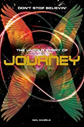Don't Stop Believin': The Untold Story of Journey by Neil Daniels (2011-08-01)