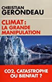 Climat - La grande manipulation: CO2, catastrophe ou bienfait ?