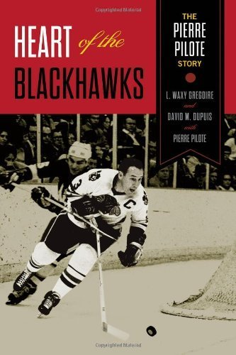 Heart of the Blackhawks: The Pierre Pilote Story by Pilote, Pierre, Gregoire, L. Waxy, Dupuis, David M. (2013) Hardcover