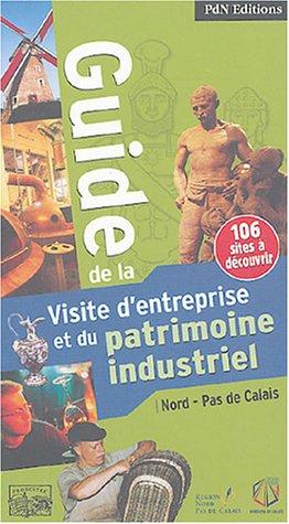 Guide de la Visite d'entreprise et du patrimoine industriel : Nord-Pas de Calais
