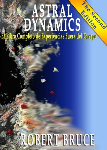 Astral Dynamics: El Libro Completo de Experiencias Fuera del Cuerpo por Robert Bruce