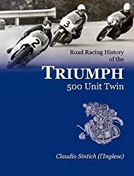 Road Racing History of the TRIUMPH 500 Unit Twin by Claudio Sintich (2010-06-03)