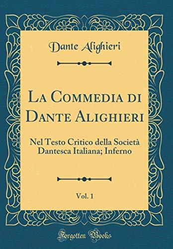 La Commedia di Dante Alighieri, Vol. 1: Nel Testo Critico della Società Dantesca Italiana; Inferno (Classic Reprint)