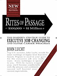 Rites of Passage at $100,000 to $1,000,000+: The Insiders Lifetime Guide to Executive Job-Changing