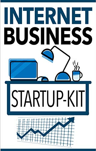 Internet Business Startup Kit Advanced: Many eager business owners fail to recognize that there are critical elements that must be done in order to have a successful business. (English Edition)