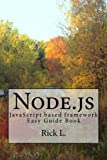 Node.js JavaScript based framework. Easy Guide Book This book is an exploration of the Node.JS framework for JavaScript. The first part is an overview of what the framework is and how it is used. The kinds of applications which can be used for develo...