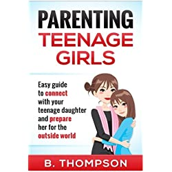 Parenting Teenage Girls (Teenage Girls Parenting, Parenting Teens, Parenting Teenagers, Parenting Teens With Love And Logic)