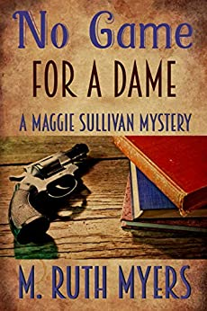 No Game for a Dame (Maggie Sullivan Mysteries Book 1) (English Edition) di [Myers, M. Ruth]
