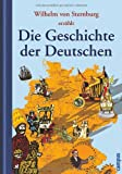 Die Geschichte der Deutschen - Wilhelm von Sternburg