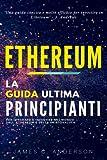 Scarica Libro Ethereum La Guida Definitiva per Principianti per Imparare e Investire nel Mondo dell Ethereum e della Criptovaluta (PDF,EPUB,MOBI) Online Italiano Gratis