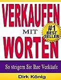 VERKAUFEN MIT WORTEN - So steigern Sie Ihre Verkäufe (Verkaufstexte, Werbetexte 2)