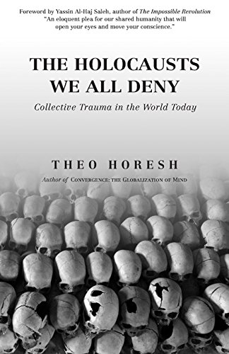 The Holocausts We All Deny: Collective Trauma in the World Today por Theo Horesh