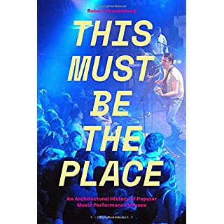 This Must Be the Place: An Architectural History of Popular Music Performance Venues