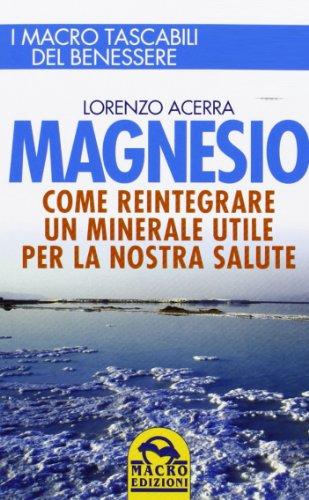 Magnesio. Come reintegrare un minerale utile per la nostra salute (I Macro...