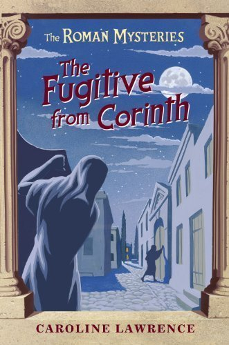 The Fugitive from Corinth: Roman Mysteries 10 (THE ROMAN MYSTERIES) by Lawrence, Caroline ( 2006 )