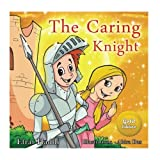 Children's books: THE CARING KNIGHT GOLD EDITION (FREE Bonus Picture Book Inside)
