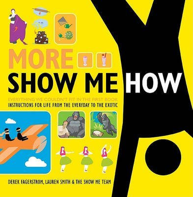 [More Show Me How: Everything We Couldn't Fit in the First Book Instructions for Life from the Everyday to the Exotic] (By: Lauren Smith) [published: October, 2010]