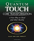 Quantum-Touch Core Transformation: A New Way to Heal and Alter Reality by Alain Herriott (2009-01-27)
