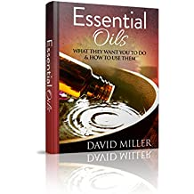 Essential Oils: Your Guide to What They Do and How to Use Them (Essential, Oils, Guide, Recipes, Weight, Loss, Aromatherapy, Health, Beginners, Remedies, Essential Oils, Weight Loss) (English Edition)